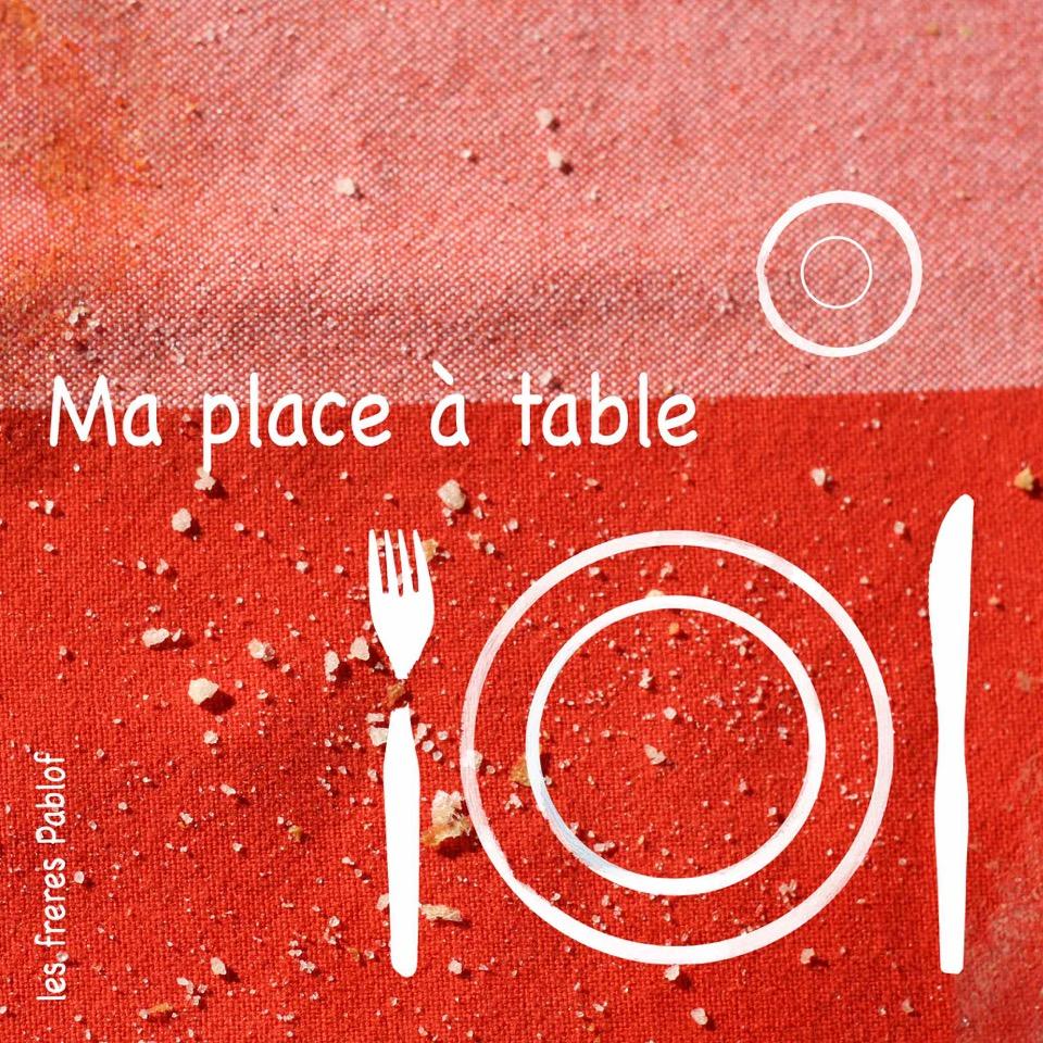 LES FRERES PABLOF - Ma place à table (création)